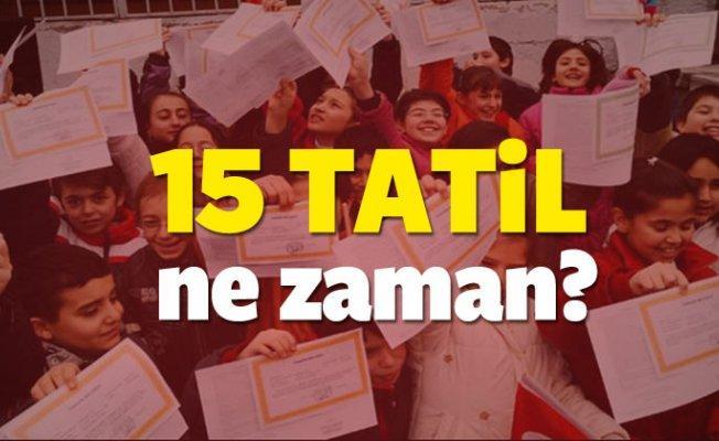 15 Tatil Ne Zaman? Okullar Ne Zaman Kapanıyor? MEB Açıkladı!