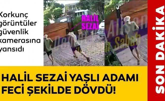 Halil Sezai yaşlı adamı öldüresiye dövdü!