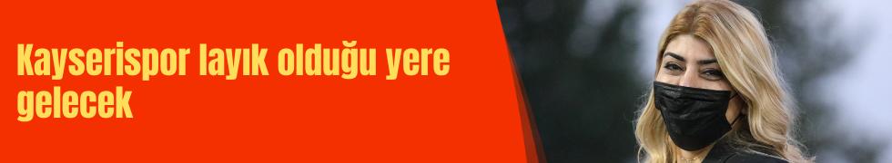 """Kayserispor Başkanı Berna Gözbaşı: """"Kayserispor layık olduğu yere gelecek"""""""